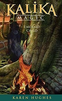 [Karen Hughes]のEmerald Child (Kalika Magic Book 1) (English Edition)