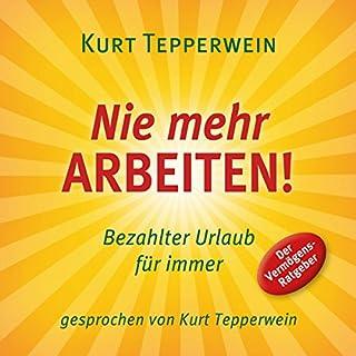 Nie mehr arbeiten! Bezahlter Urlaub für alle                   Autor:                                                                                                                                 Kurt Tepperwein                               Sprecher:                                                                                                                                 Kurt Tepperwein                      Spieldauer: 57 Min.     61 Bewertungen     Gesamt 4,6
