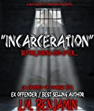 Incarceration: Before, During and After (A Journey of Change)