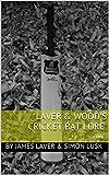Laver & Wood's Cricket Bat Lore: VOLUME I