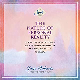 The Nature of Personal Reality: Specific, Practical Techniques for Solving Everyday Problems and Enriching the Life You Know audiobook cover art