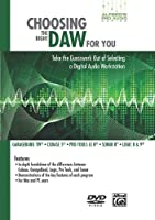 Choosing the Right DAW for You: Take the Guesswork Out of Selecting a Digital Audio Workstation [DVD]