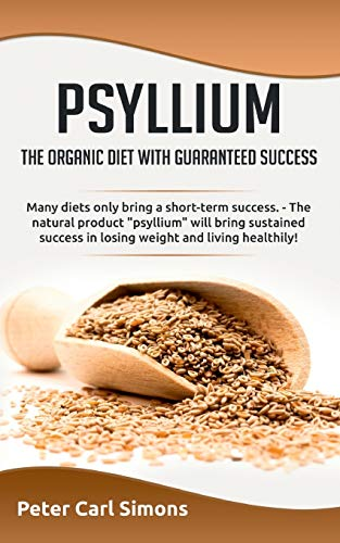 Psyllium - the organic diet with guaranteed success: Many diets only bring a short-term success. - The natural product psyllium will bring sustained suc-cess in losing weight and living healthily!