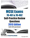 MCSE Exams 70-461 & 70-462 Self-Practice Review Questions 2015 Edition: (with 100 questions)
