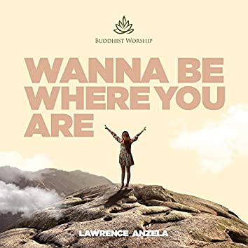 Wanna Be Where You Are (feat. Lawrence Anzela)