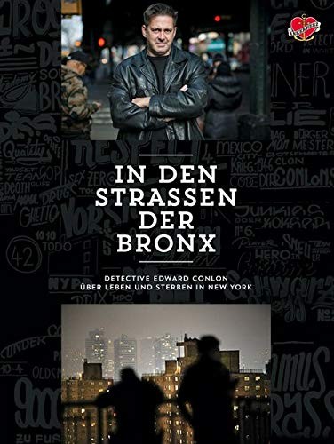In den Strassen der Bronx.: Detective Edward Conlon über Leben und Sterben in New York: Officer Ed Conlon über Leben und Sterben in New York