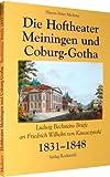 Die Hoftheater Meiningen und Coburg-Gotha - Ludwig Bechstein s Briefe an Friedrich Wilhelm von Kawaczynski 1831 bis 1848 - Hanns-Peter Mederer