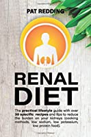 Renal Diet: The practical lifestyle guide with over 30 specific recipes and tips to reduce the burden on your kidneys (cooking methods, low-sodium low-potassium low-protein food)