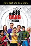How Well Do You Know The Big Bang Theory: Question and Answer: Big Bang Theory Trivia (English Edition)