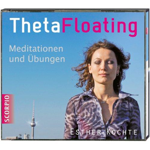 ThetaFloating - Meditationen und Übungen. Aktiviere das spirituelle Potenzial deines Zellbewusstseins und erschaffe dich neu Titelbild