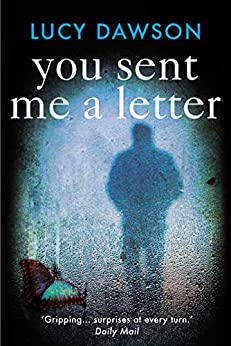 You Sent Me a Letter: A fast paced, gripping psychological thriller by [Lucy Dawson]