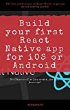 Build your first React Native app for iOS or Android: The best crash-course on React Native to get you up and running quickly.