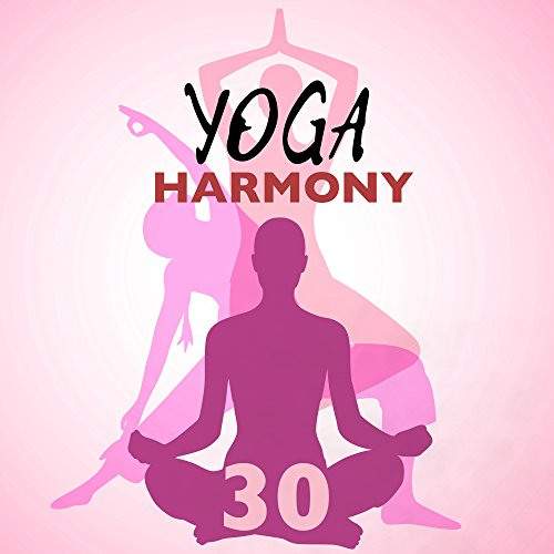 Yoga Harmony 30 - Best Tracks for Yoga Classes and Mindfulness Meditation, Pure Massage Music