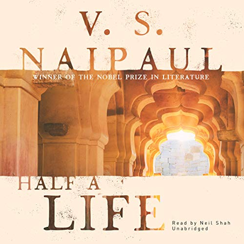 Half a Life     A Novel              By:                                                                                                                                 V. S. Naipaul                               Narrated by:                                                                                                                                 Neil Shah                      Length: 7 hrs and 7 mins     Not rated yet     Overall 0.0
