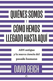 Quiénes somos y cómo hemos llegado hasta aquí (Spanish Edition) by [David Reich]