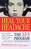 Heal Your Headache: The 1-2-3 Program for Taking Charge of Your...