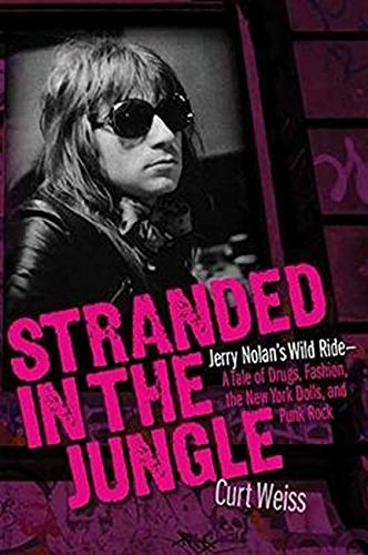 Stranded in the Jungle: Jerry Nolan's Wild Ride: A Tale of Drugs, Fashion, the New York Dolls and Punk Rock