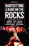 Babysitting A Band On The Rocks: & Other Adventures with Aerosmith, AC/DC, Van Halen, Pink Floyd, Yes, Jethro Tull, Ritchie Blackmore, Keith Richards and Many More!