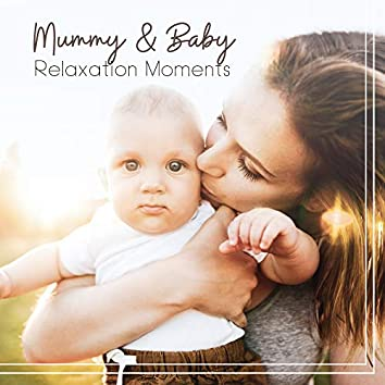 Mummy & Baby Relaxation Moments: New Age Soothing Music 2019 for Perfect Relax, Calming Down, Sleep All Night Long & Dream Beautiful