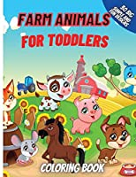 Farm Animals Coloring Book For Toddlers: Super Fun Coloring Pages of Animals on the Farm Cow, Horse, Chicken, Pig, and Many More!