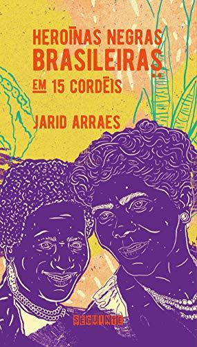 Heroínas negras brasileiras: em 15 cordéis