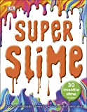 Super Slime: 30 Safe Inventive Slime Recipes. Packed with Loads of Weird and Wonderful Slime Ideas. - DK