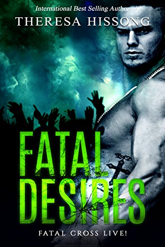Fatal Desires (Fatal Cross Live! Book 1) by [Theresa Hissong]