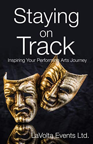 Staying On Track: Inspiring Your Performing Arts Journey (English Edition)