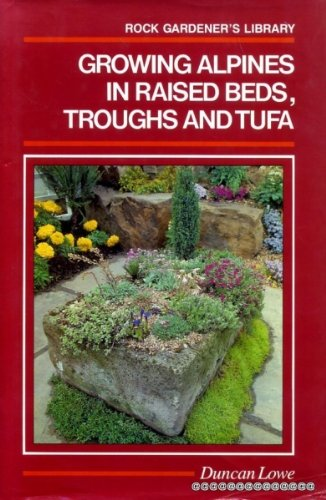 Growing Alpines in Raised Beds, Troughs and Tufa (Rock Gardener's Library)