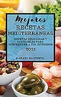 Mejores Recetas Mediterráneas 2021 (Mediterranean Cookbook 2021 Spanish Edition): Recetas Deliciosas Y Saludables Para Sorprender a Tus Invitados