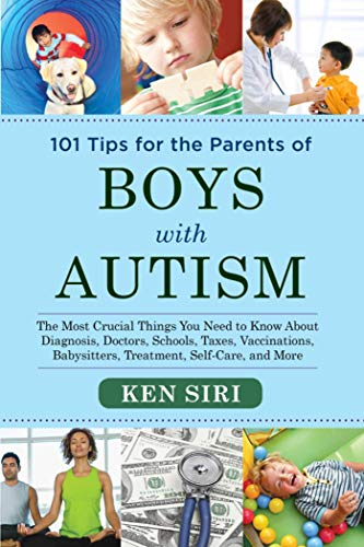101 Tips for the Parents of Boys with Autism: The Most Crucial Things You Need to Know About Diagnos