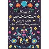 Diario di gratitudine per gli adulti, libera le tue idee e pensieri: Libro per adulti per pregare e provare gratitudine per le cose che hanno, questo libro per le persone grate, profesionel