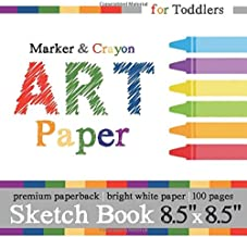 "Sketch Book for Toddlers: Marker & Crayon Art Paper: 8.5"" x 8.5"" Square Format for Ages 1-3"