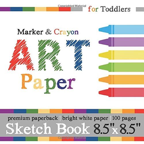 Sketch Book for Toddlers: Marker & Crayon Art Paper: 8.5' x 8.5' Square Format for Ages 1-3