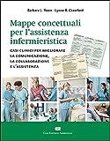 Mappe concettuali per l'assistenza infermieristica. Casi clinici per migliorare la comunicazione, la collaborazione e l'assistenza