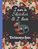 I Am A Sketcher & I Love Deinonychus: Deinonychus Sketchbook for Kids, Great Art Supplies and Sketch Book Gifts for Girls Age 4 to 12,Cute Deinonychus ... Teenage for Sketching & Kids Learning to Draw