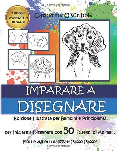 IMPARARE A DISEGNARE: Edizione Illustrata per Bambini e Principianti per Iniziare a Disegnare con 50 Disegni di Animali, Fiori ed Alberi Realizzati Passo a Passo