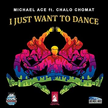 I Just Want to Dance (feat. Chalo Chomat)