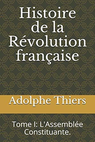 Histoire de la Révolution française: Tome I: L'Assemblée Constituante.