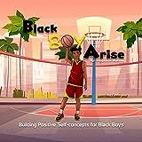 Black Boy Arise: Building Positive Self-concepts for Black Boys