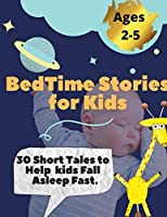 Bedtime Stories For Kids: 30 Short Tales to Help Kids fall Asleep Fast. -Ages 2 - 5-