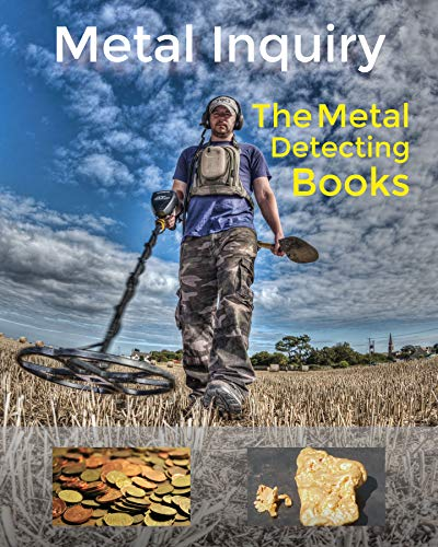 Metal Inquiry: The Metal Detecting Books- An Expert Guide To Finding all Kinds Of Treasure. Hidden Tips for Beginner's Metal Hunting : Best Metal Detectors, Brands, detecting Tips, and Buying Guide.