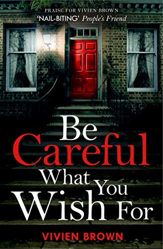 Be Careful What You Wish For: A totally gripping and unputdownable domestic suspense thriller! by [Vivien Brown]