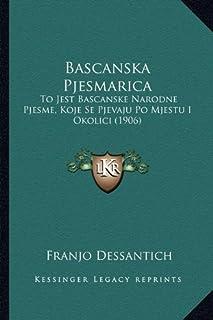 Bascanska Pjesmarica: To Jest Bascanske Narodne Pjesme, Koje Se Pjevaju Po Mjestu I Okolici (1906)
