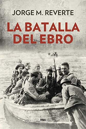 La batalla del Ebro (ENSAYO Y BIOGRAFÍA)