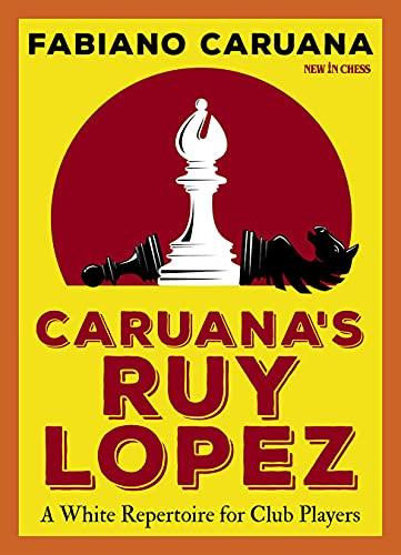 Caruana's Ruy Lopez: A White Repertoire For Club Players - Caruana, Fabiano