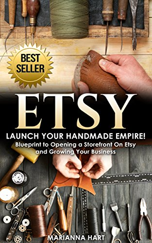 Etsy: Launch Your Handmade Empire!- Blueprint to Opening a Storefront On Etsy and Growing Your Business (English Edition)