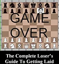 GAME OVER: The Complete Loser's Guide To Getting Laid