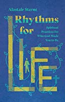 Rhythms for Life: Spiritual Practices for Who God Made You to Be