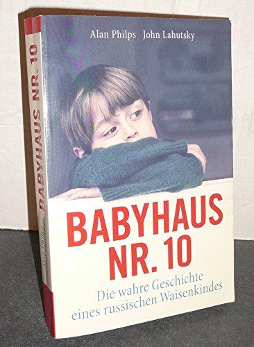 Der Junge aus Babyhaus Nr. 10 : die wahre Geschichte eines russischen Waisenkindes / Alan Philps ; John Lahutsky. Aus dem Engl. von Carina Tessari / Weltbild quality